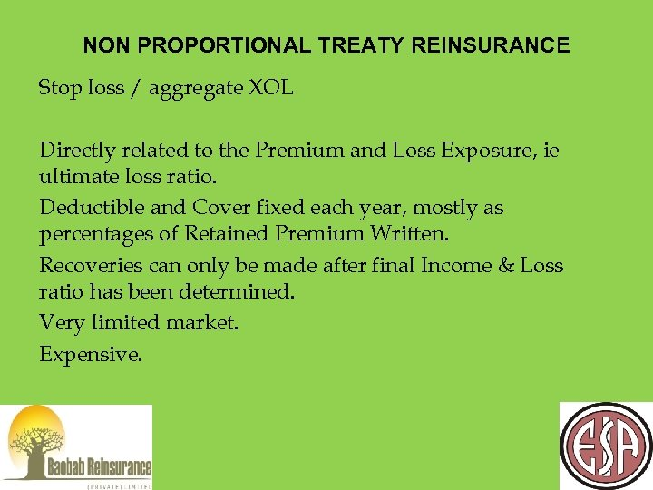 NON PROPORTIONAL TREATY REINSURANCE Stop loss / aggregate XOL Directly related to the Premium