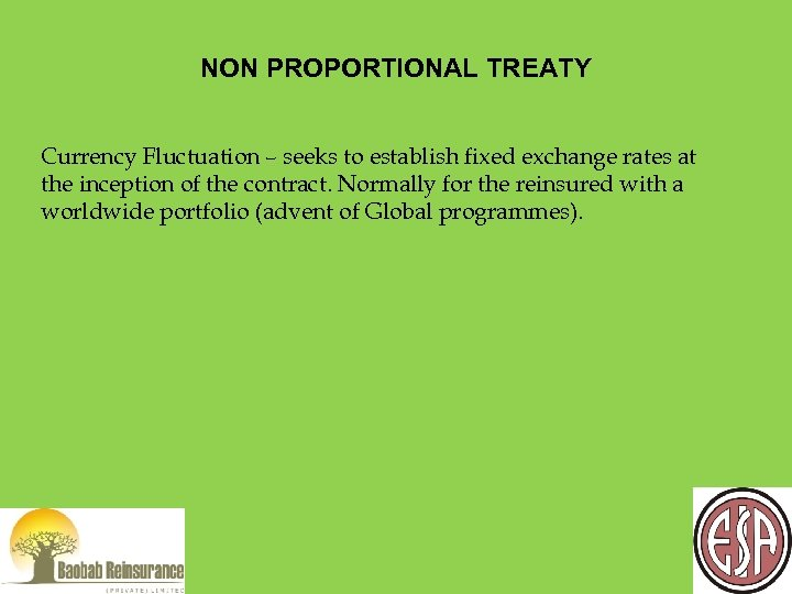 NON PROPORTIONAL TREATY Currency Fluctuation – seeks to establish fixed exchange rates at the