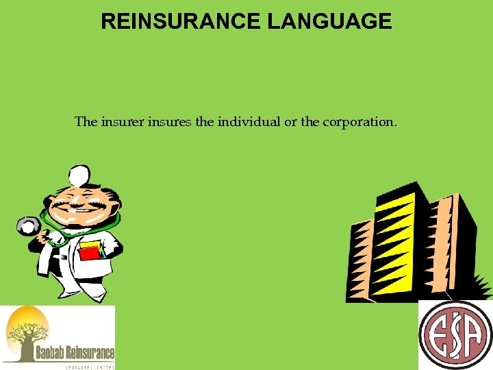 REINSURANCE LANGUAGE The insurer insures the individual or the corporation.