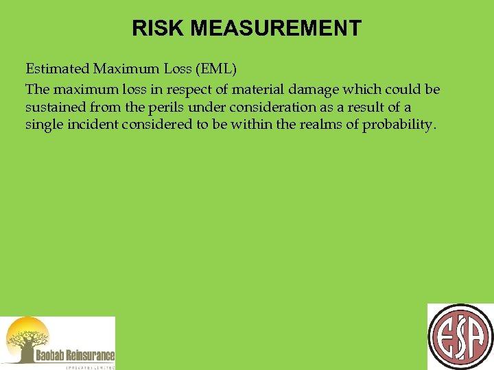 RISK MEASUREMENT Estimated Maximum Loss (EML) The maximum loss in respect of material damage