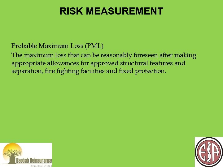 RISK MEASUREMENT Probable Maximum Loss (PML) The maximum loss that can be reasonably foreseen