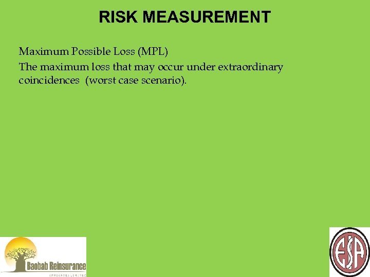 RISK MEASUREMENT Maximum Possible Loss (MPL) The maximum loss that may occur under extraordinary