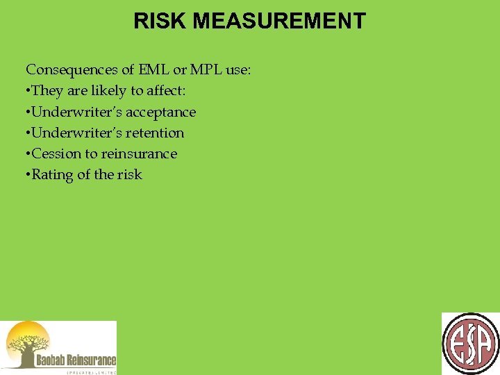 RISK MEASUREMENT Consequences of EML or MPL use: • They are likely to affect: