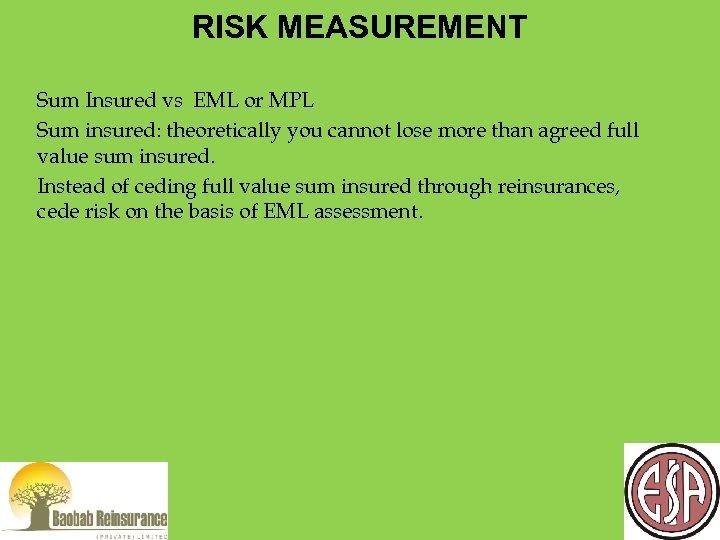 RISK MEASUREMENT Sum Insured vs EML or MPL Sum insured: theoretically you cannot lose
