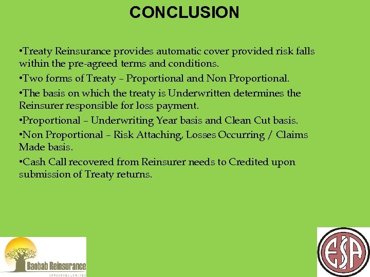 CONCLUSION • Treaty Reinsurance provides automatic cover provided risk falls within the pre-agreed terms