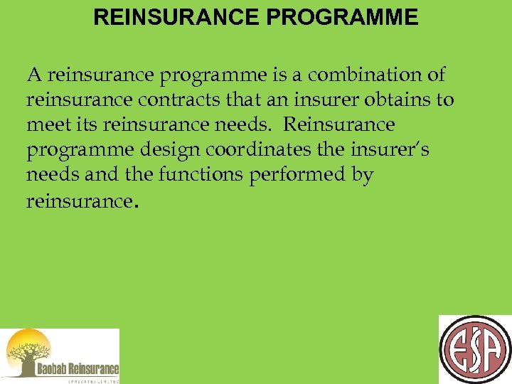 REINSURANCE PROGRAMME A reinsurance programme is a combination of reinsurance contracts that an insurer
