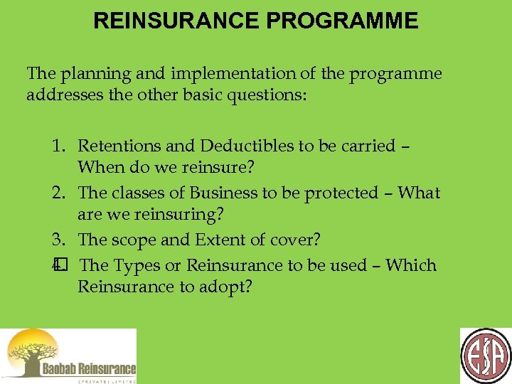 REINSURANCE PROGRAMME The planning and implementation of the programme addresses the other basic questions: