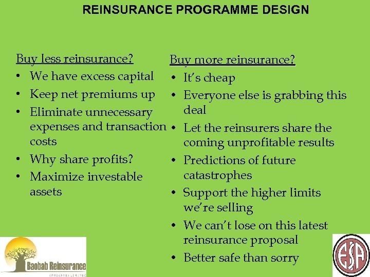 REINSURANCE PROGRAMME DESIGN Buy less reinsurance? Buy more reinsurance? • We have excess capital