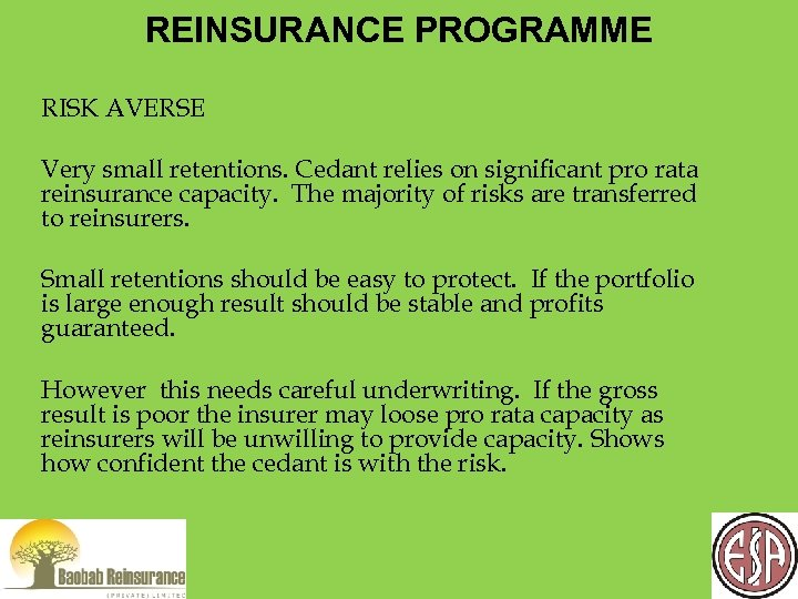 REINSURANCE PROGRAMME RISK AVERSE Very small retentions. Cedant relies on significant pro rata reinsurance