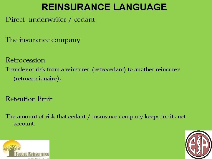REINSURANCE LANGUAGE Direct underwriter / cedant The insurance company Retrocession Transfer of risk from