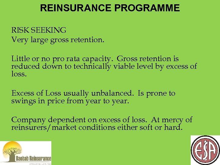 REINSURANCE PROGRAMME RISK SEEKING Very large gross retention. Little or no pro rata capacity.