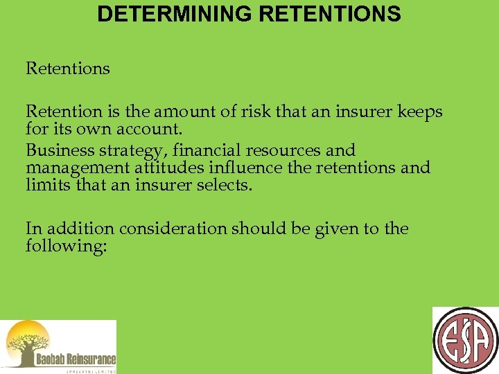 DETERMINING RETENTIONS Retentions Retention is the amount of risk that an insurer keeps for