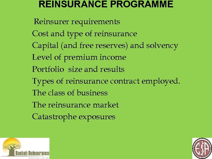 REINSURANCE PROGRAMME Reinsurer requirements Cost and type of reinsurance Capital (and free reserves) and