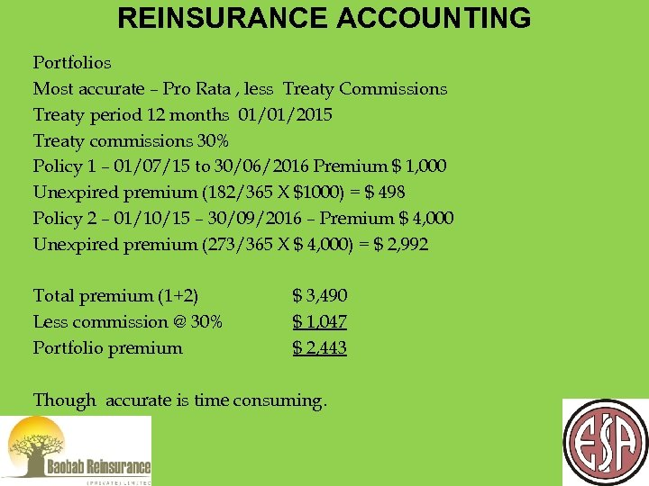 REINSURANCE ACCOUNTING Portfolios Most accurate – Pro Rata , less Treaty Commissions Treaty period