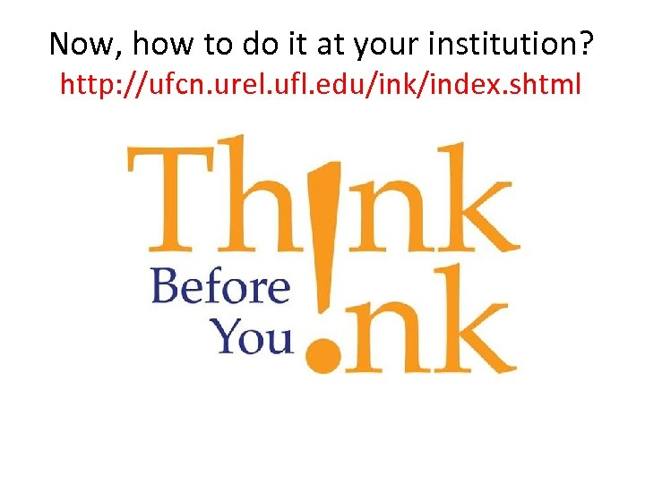 Now, how to do it at your institution? http: //ufcn. urel. ufl. edu/ink/index. shtml