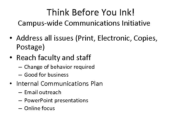 Think Before You Ink! Campus-wide Communications Initiative • Address all issues (Print, Electronic, Copies,