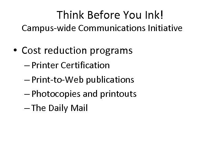 Think Before You Ink! Campus-wide Communications Initiative • Cost reduction programs – Printer Certification