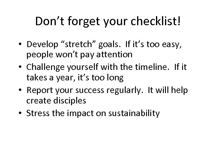 "Don't forget your checklist! • Develop ""stretch"" goals. If it's too easy, people won't"