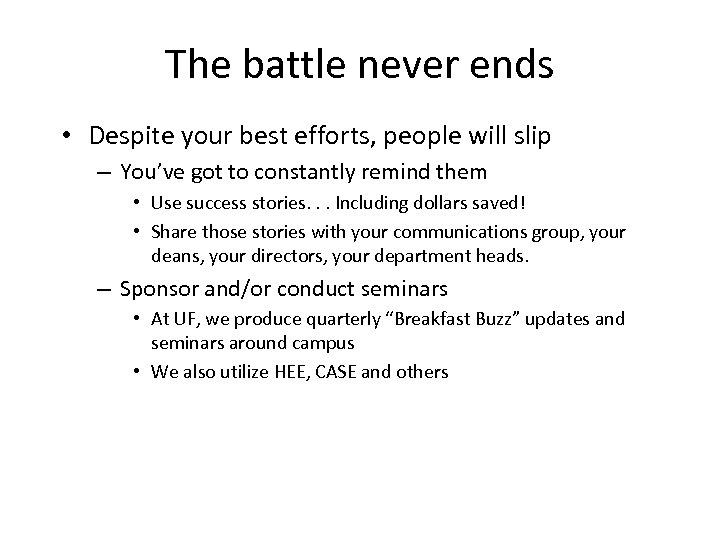 The battle never ends • Despite your best efforts, people will slip – You've