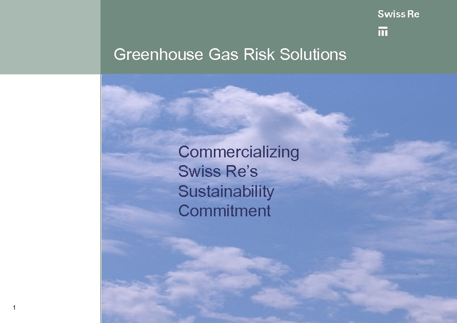 Greenhouse Gas Risk Solutions Commercializing Swiss Re's Sustainability Commitment 1