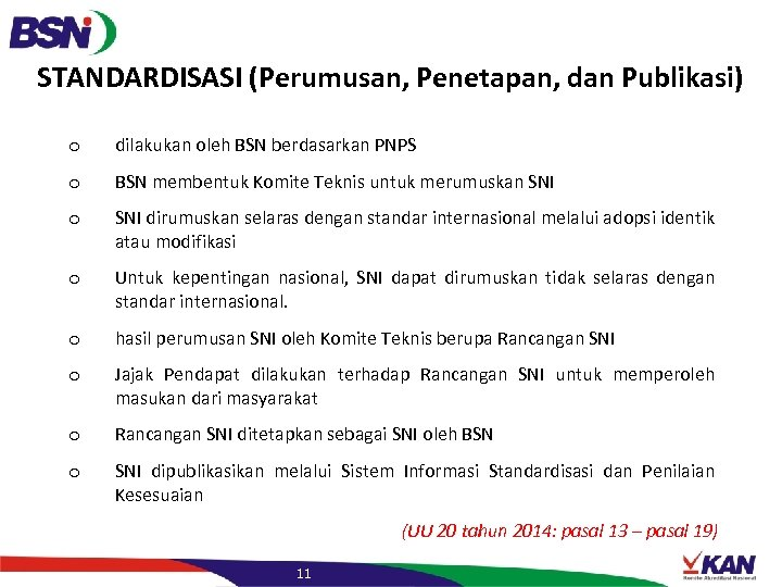 STANDARDISASI (Perumusan, Penetapan, dan Publikasi) o dilakukan oleh BSN berdasarkan PNPS o BSN membentuk