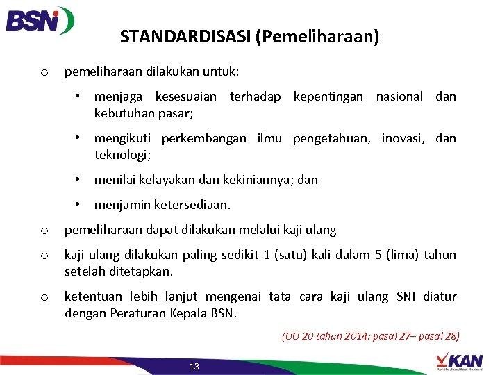 STANDARDISASI (Pemeliharaan) o pemeliharaan dilakukan untuk: • menjaga kesesuaian terhadap kepentingan nasional dan kebutuhan