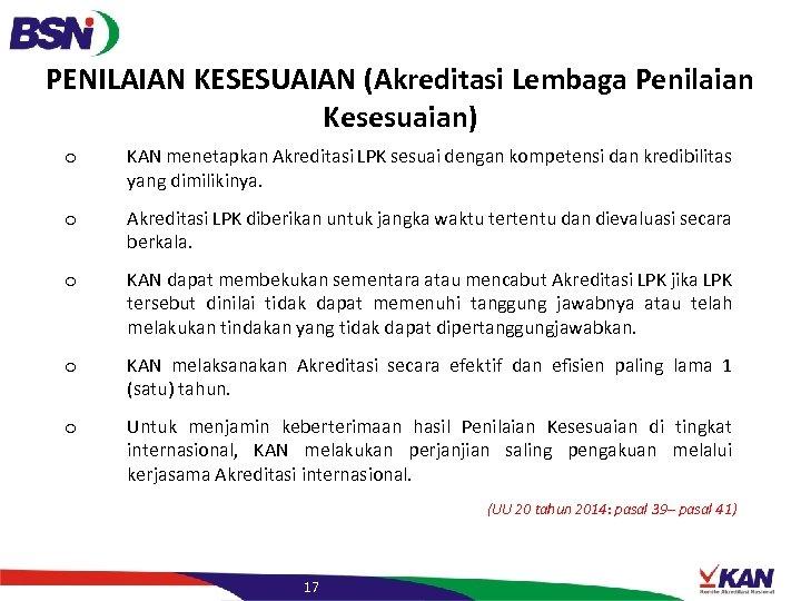 PENILAIAN KESESUAIAN (Akreditasi Lembaga Penilaian Kesesuaian) o KAN menetapkan Akreditasi LPK sesuai dengan kompetensi