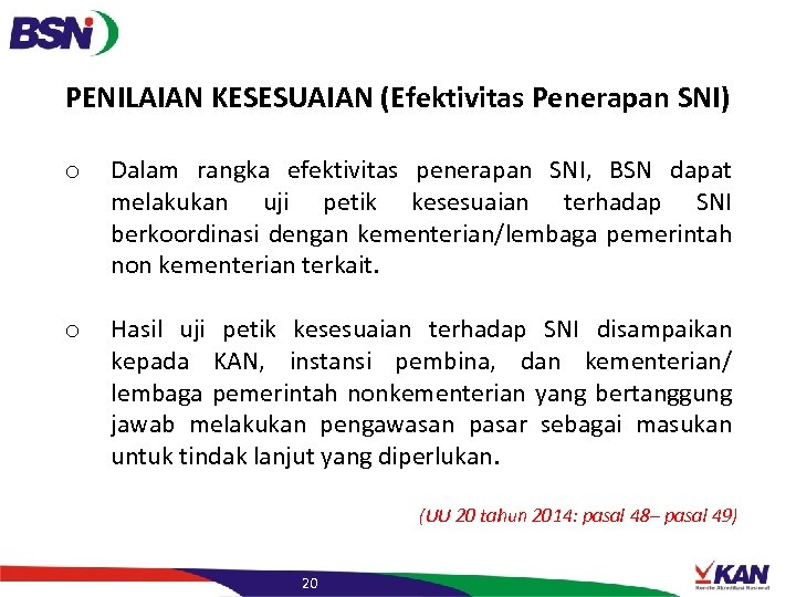 PENILAIAN KESESUAIAN (Efektivitas Penerapan SNI) o Dalam rangka efektivitas penerapan SNI, BSN dapat melakukan