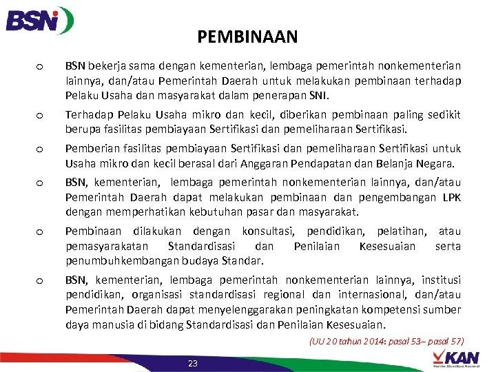 PEMBINAAN o BSN bekerja sama dengan kementerian, lembaga pemerintah nonkementerian lainnya, dan/atau Pemerintah Daerah
