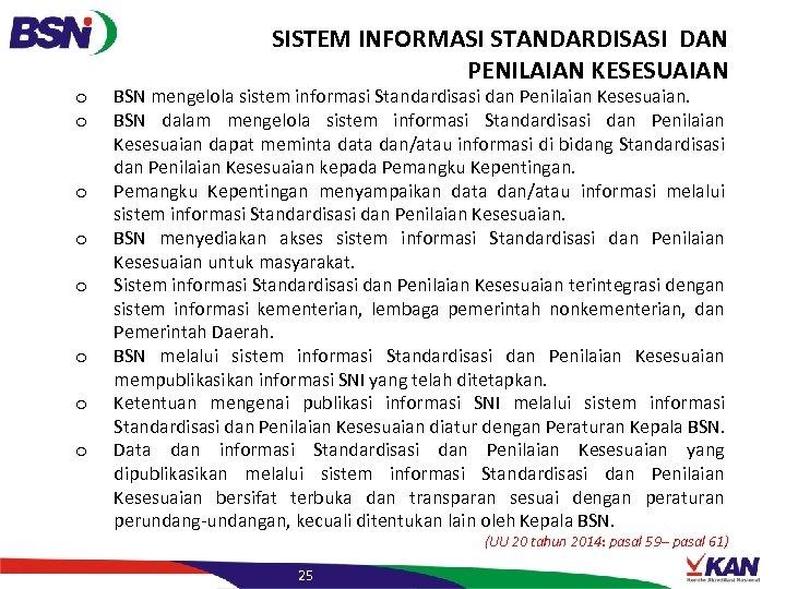 SISTEM INFORMASI STANDARDISASI DAN PENILAIAN KESESUAIAN o o o o BSN mengelola sistem informasi