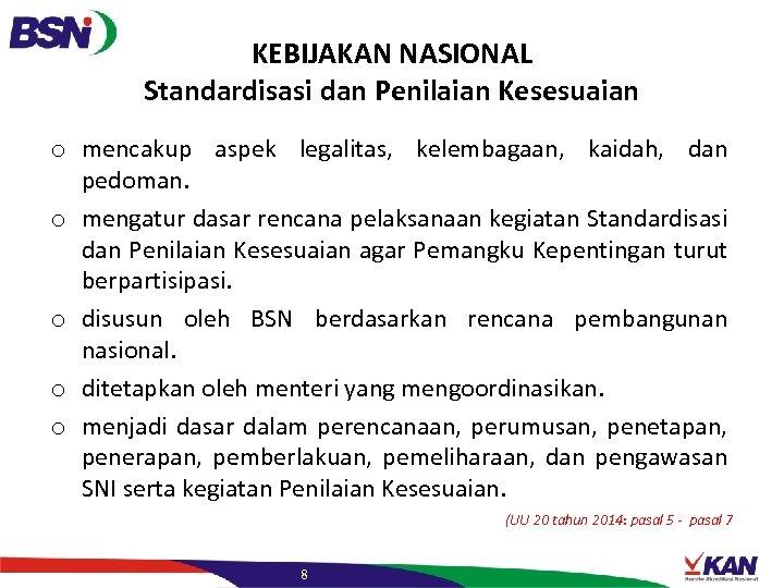 KEBIJAKAN NASIONAL Standardisasi dan Penilaian Kesesuaian o mencakup aspek legalitas, kelembagaan, kaidah, dan pedoman.