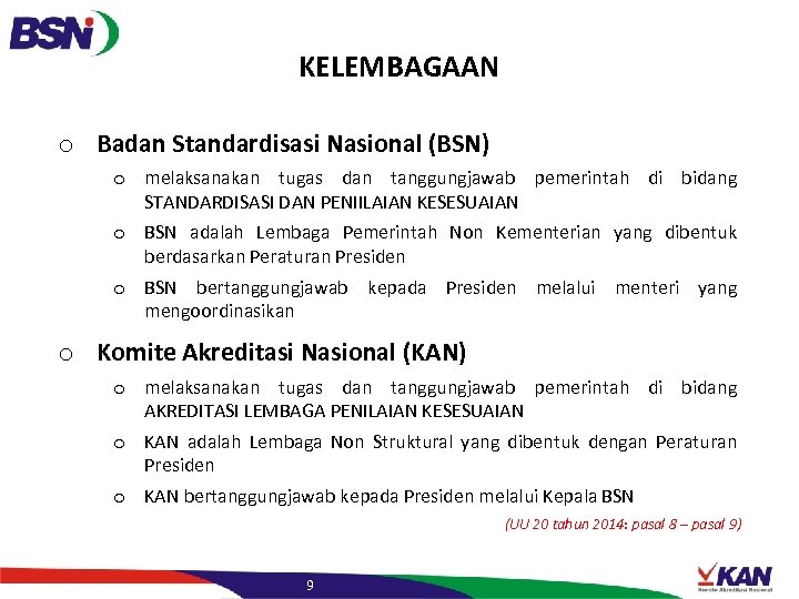 KELEMBAGAAN o Badan Standardisasi Nasional (BSN) o melaksanakan tugas dan tanggungjawab pemerintah di bidang