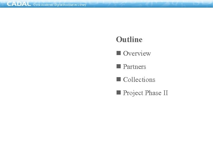 Outline n Overview n Partners n Collections n Project Phase II