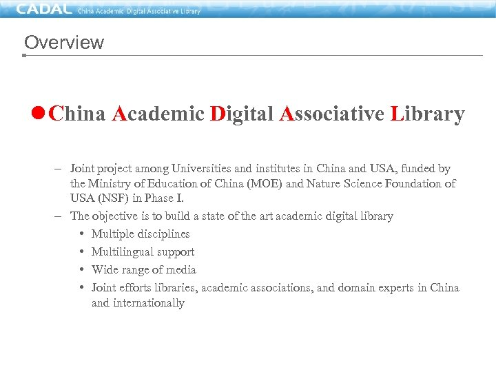 Overview l China Academic Digital Associative Library – Joint project among Universities and institutes