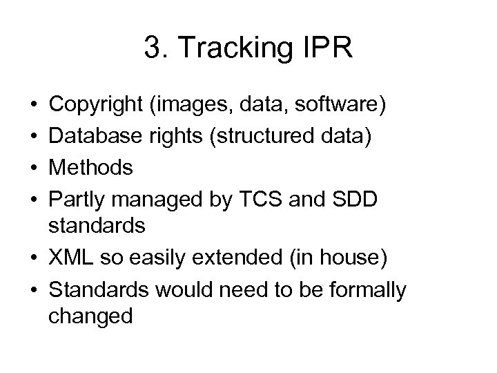 3. Tracking IPR • • Copyright (images, data, software) Database rights (structured data) Methods