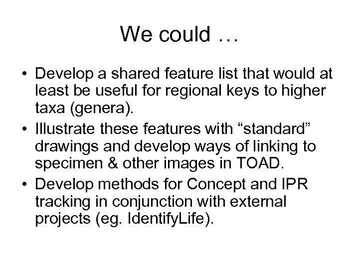We could … • Develop a shared feature list that would at least be