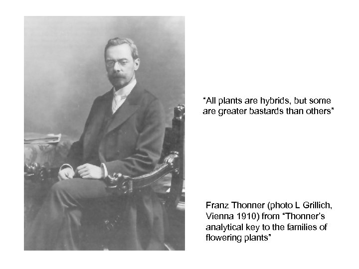 """""""All plants are hybrids, but some are greater bastards than others"""" Franz Thonner (photo"""