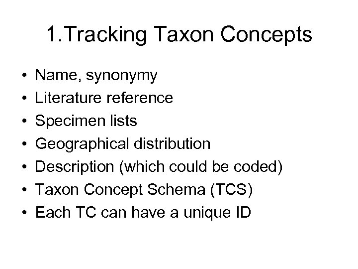 1. Tracking Taxon Concepts • • Name, synonymy Literature reference Specimen lists Geographical distribution
