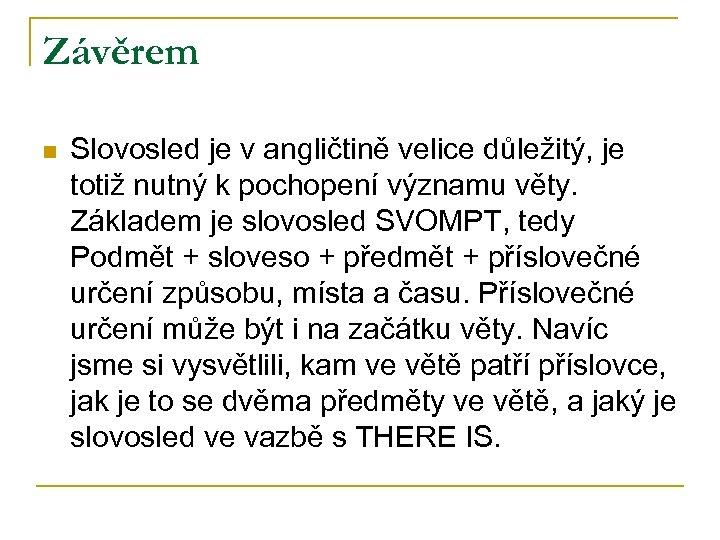 Závěrem n Slovosled je v angličtině velice důležitý, je totiž nutný k pochopení významu