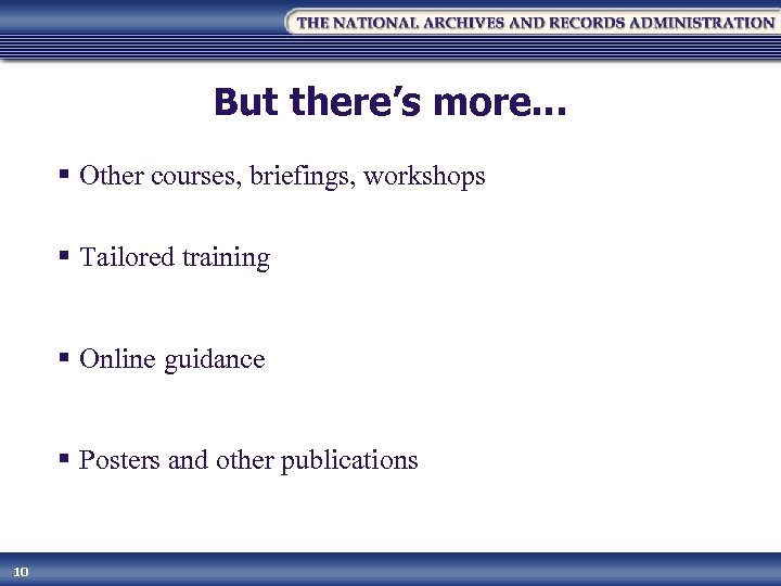 But there's more… § Other courses, briefings, workshops § Tailored training § Online guidance