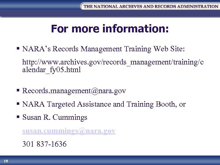 For more information: § NARA's Records Management Training Web Site: http: //www. archives. gov/records_management/training/c