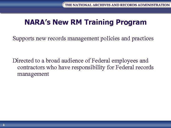 NARA's New RM Training Program Supports new records management policies and practices Directed to