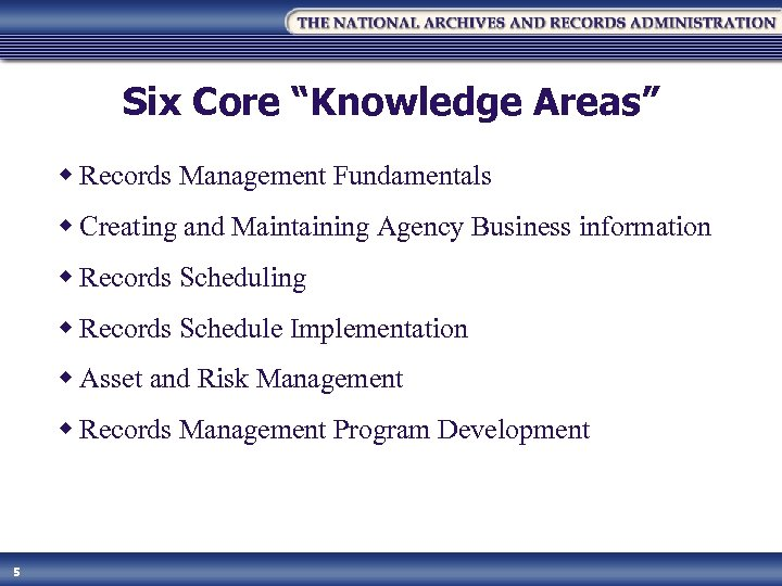 """Six Core """"Knowledge Areas"""" w Records Management Fundamentals w Creating and Maintaining Agency Business"""