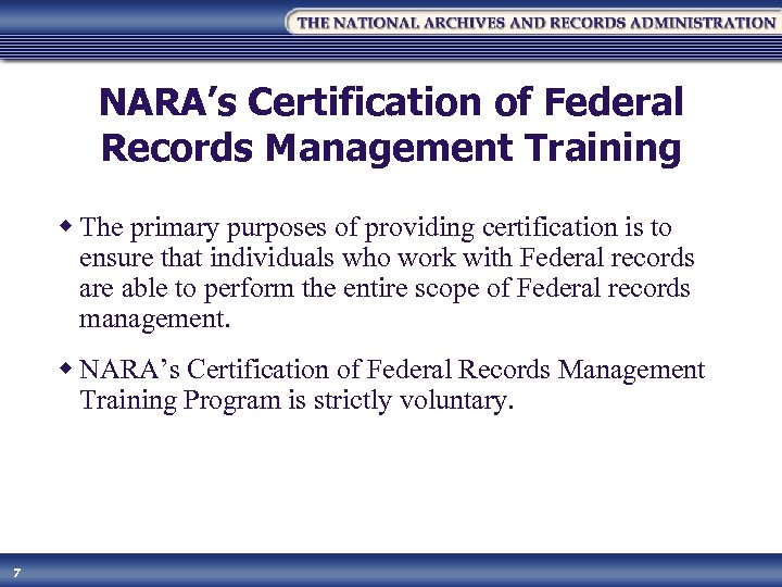 NARA's Certification of Federal Records Management Training w The primary purposes of providing certification