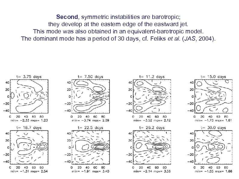 Second, symmetric instabilities are barotropic; they develop at the eastern edge of the eastward
