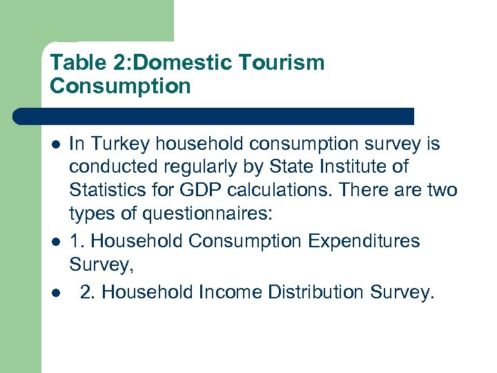 Table 2: Domestic Tourism Consumption l l l In Turkey household consumption survey is