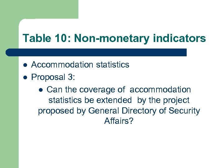Table 10: Non-monetary indicators l l Accommodation statistics Proposal 3: l Can the coverage
