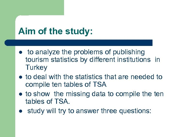 Aim of the study: l l to analyze the problems of publishing tourism statistics