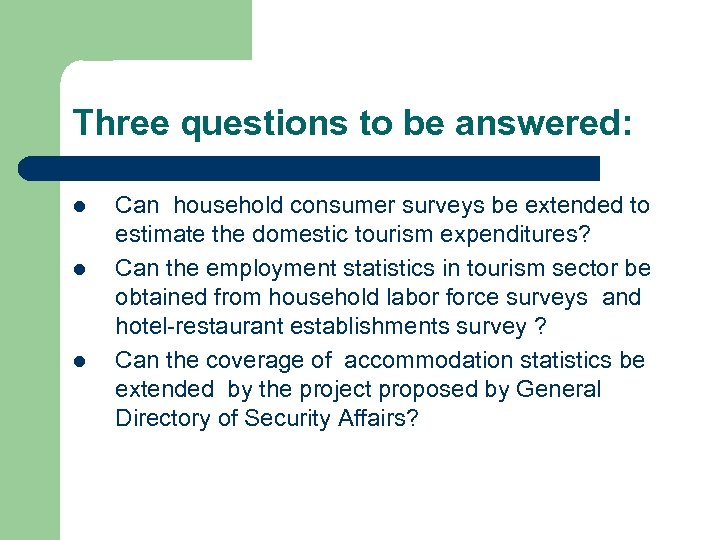 Three questions to be answered: l l l Can household consumer surveys be extended