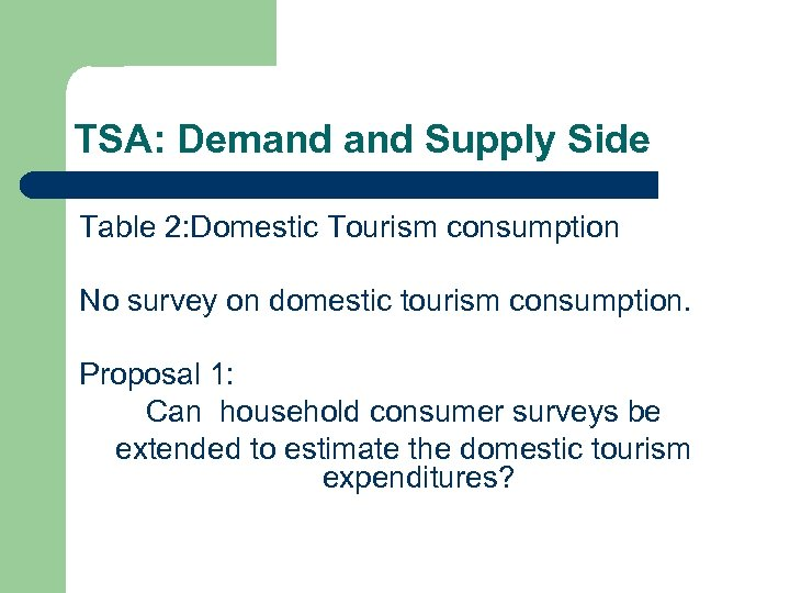 TSA: Demand Supply Side Table 2: Domestic Tourism consumption No survey on domestic tourism